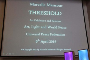Marcelle Mansour's Exhibition and Screen Presentation of the Power of Art and Light in promoting World Peace, at UPF Embassy 6 April 2015